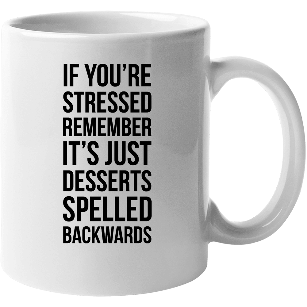 Stressed Is Just Desserts Spelled Backwards Funny Meme Humor Mug