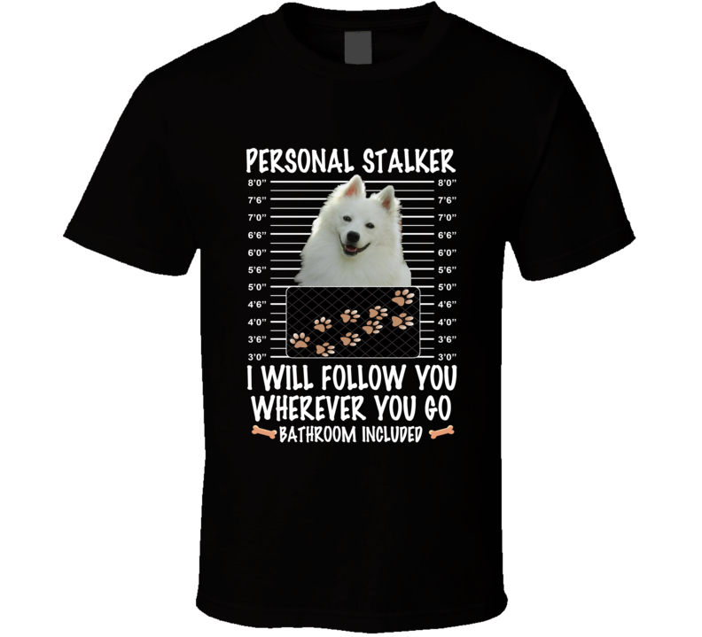 American Eskimo Personal Stalker I Will Follow You Funny Mugshot Dog Lovers T Shirt