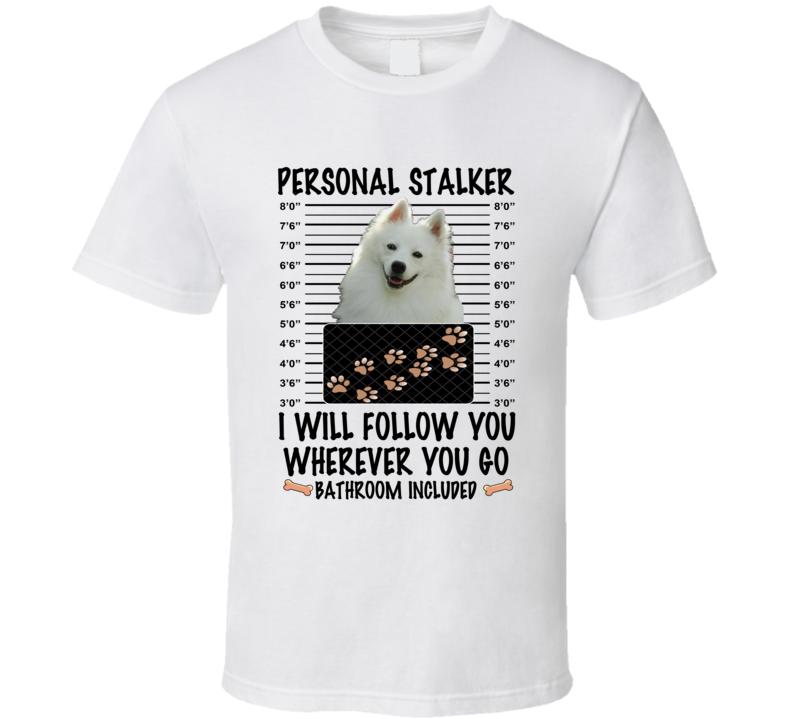 American Eskimo Personal Stalker I Will Follow You Funny Mugshot Dog Lover T Shirt