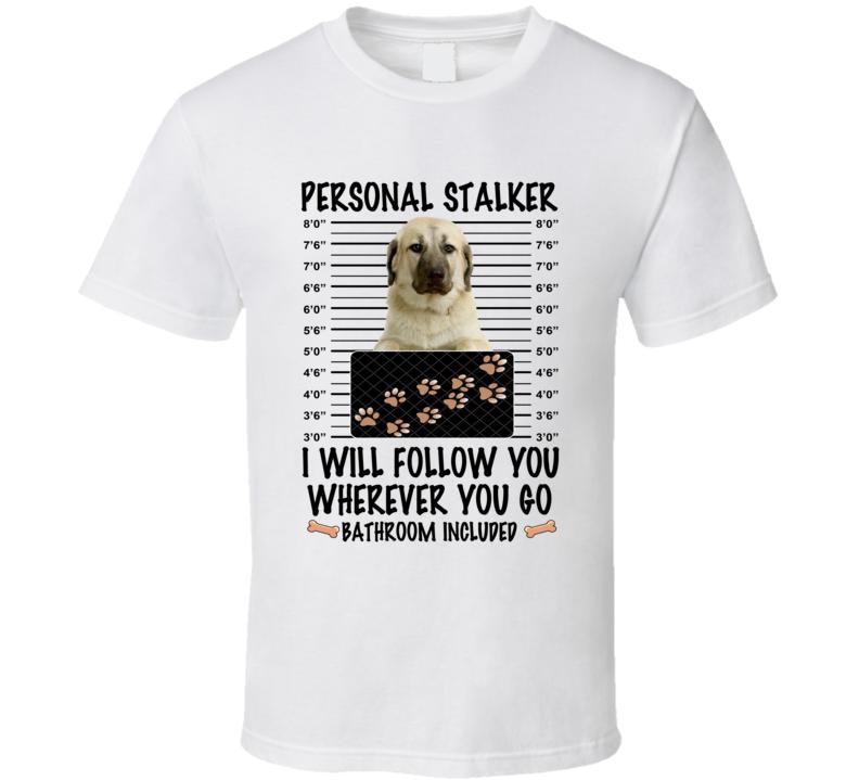 Anatolian Shepherd Personal Stalker I Will Follow You Funny Mugshot Dog Lover T Shirt