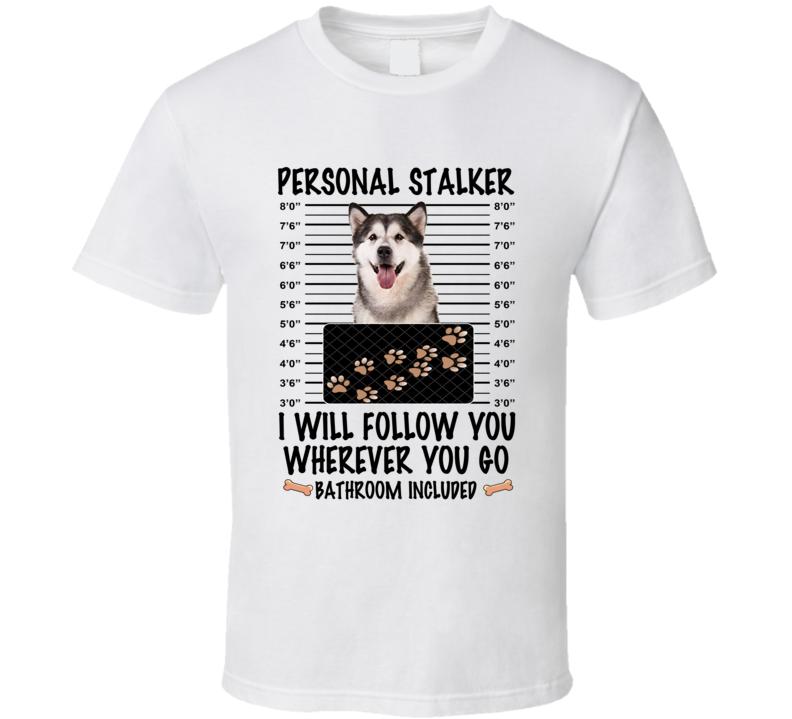 Alaskan Malamute Personal Stalker I Will Follow You Funny Mugshot Dog Lover T Shirt