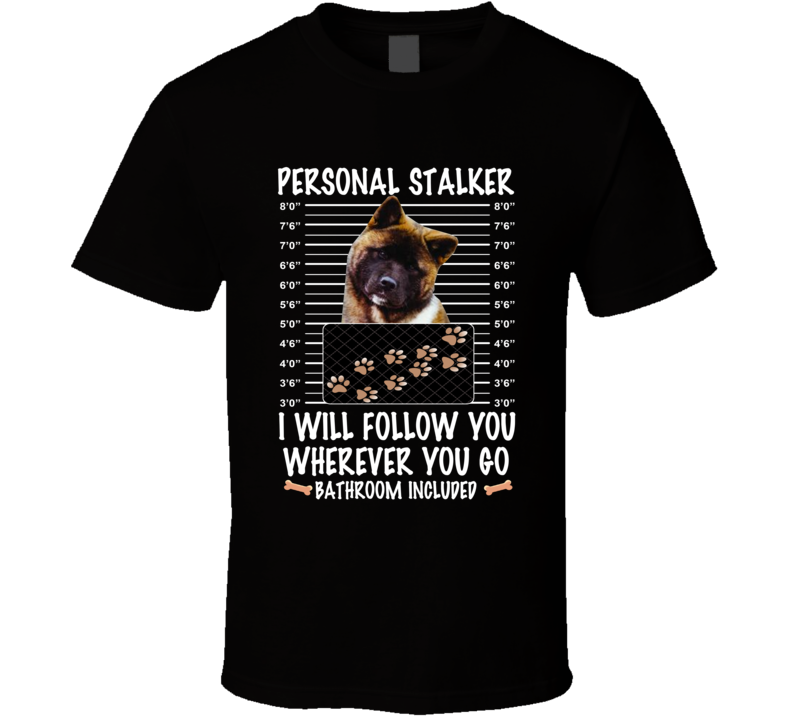 Akita Personal Stalker I Will Follow You Funny Mugshot Dog Lovers T Shirt