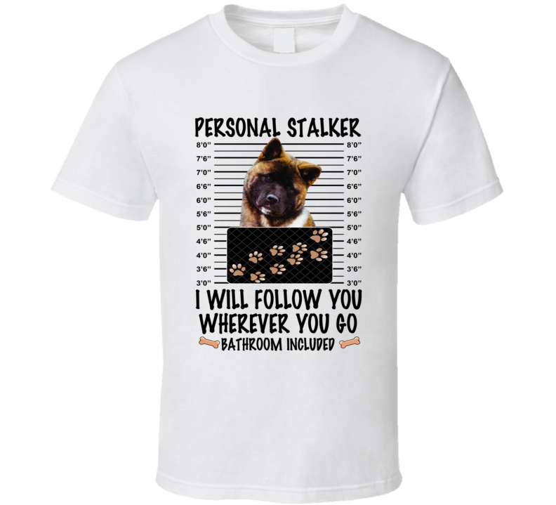 Akita Personal Stalker I Will Follow You Funny Mugshot Dog Lover T Shirt