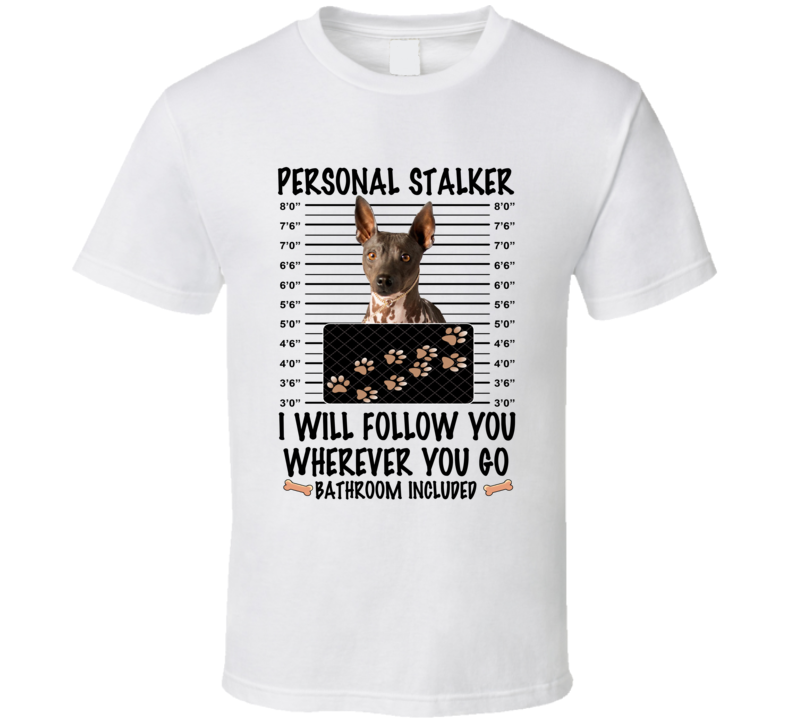 American Hairless Terrier Personal Stalker I Will Follow You Funny Mugshot Dog Lover T Shirt