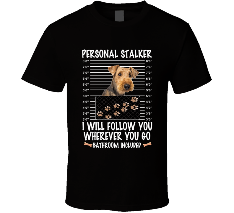Airedale Terrier Personal Stalker I Will Follow You Funny Mugshot Dog Lovers T Shirt