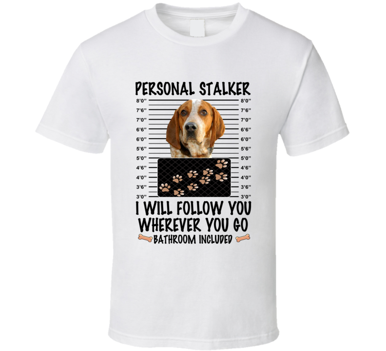 American English Coonhound Personal Stalker I Will Follow You Funny Mugshot Dog Lover T Shirt