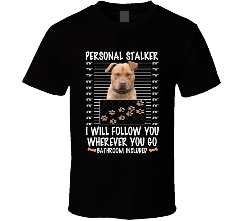 American Staffordshire Terrier Personal Stalker I Will Follow You Funny Mugshot Dog Lovers T Shirt