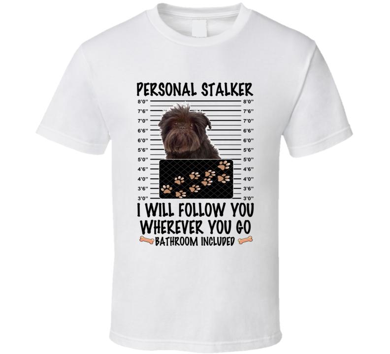 Affenpinscher Personal Stalker I Will Follow You Funny Mugshot Dog Lover T Shirt