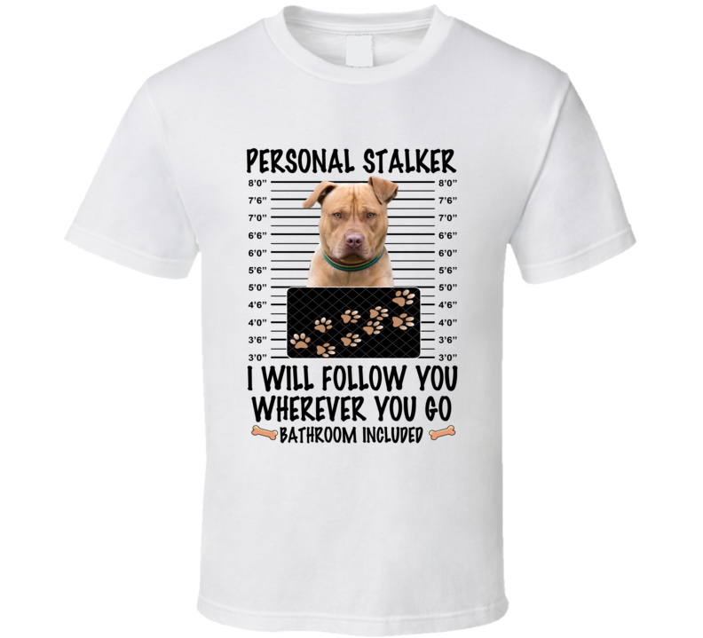 American Staffordshire Terrier Personal Stalker I Will Follow You Funny Mugshot Dog Lover T Shirt