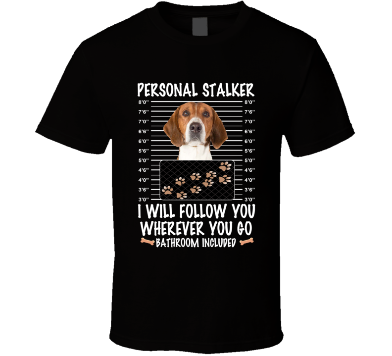 American Foxhound Personal Stalker I Will Follow You Funny Mugshot Dog Lovers T Shirt