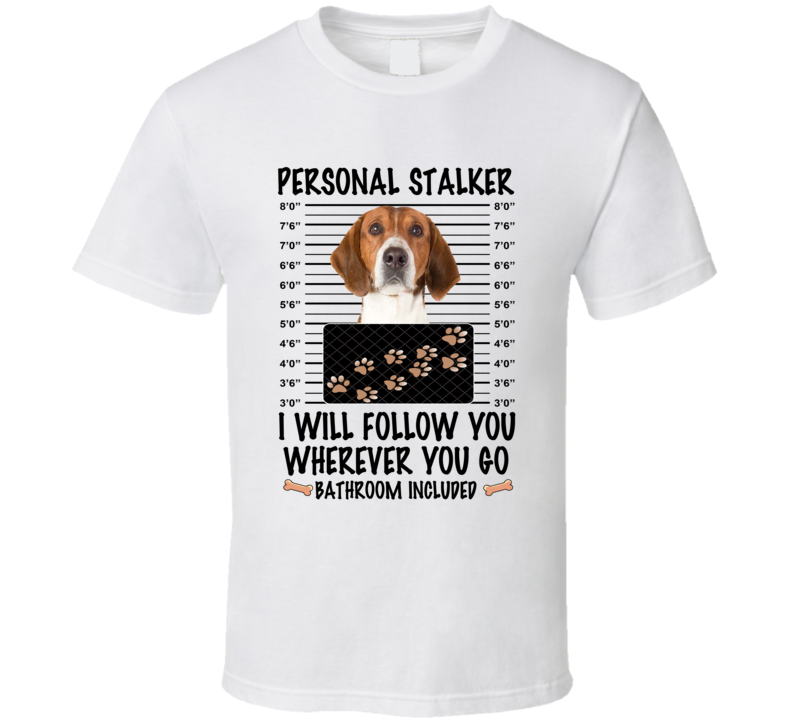 American Foxhound Personal Stalker I Will Follow You Funny Mugshot Dog Lover T Shirt