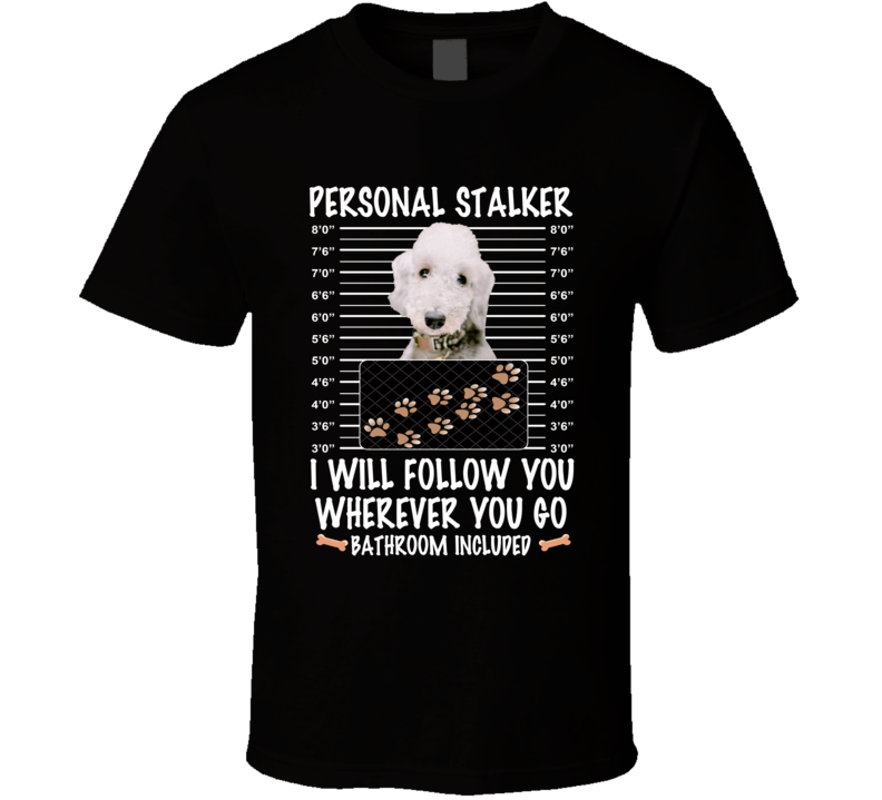 Bedlington Terrier Personal Stalker I Will Follow You Funny Mugshot Dog Lovers T Shirt