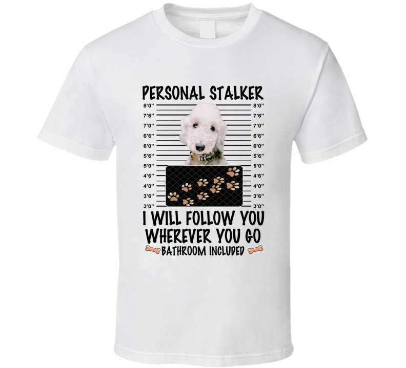 Bedlington Terrier Personal Stalker I Will Follow You Funny Mugshot Dog Lover T Shirt
