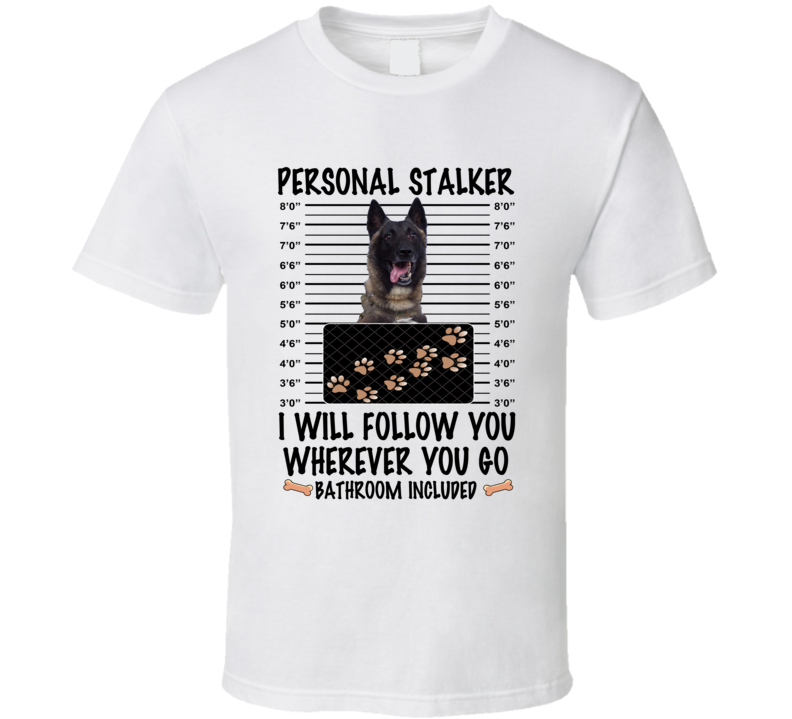 Belgian Malinois Personal Stalker I Will Follow You Funny Mugshot Dog Lover T Shirt