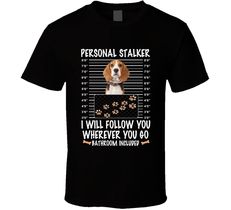 Beagle Personal Stalker I Will Follow You Funny Mugshot Dog Lovers T Shirt