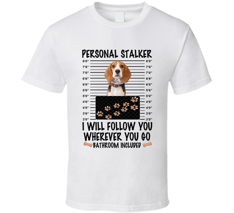 Beagle Personal Stalker I Will Follow You Funny Mugshot Dog Lover T Shirt