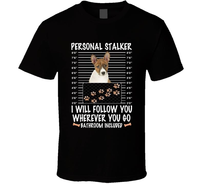 Basenji Personal Stalker I Will Follow You Funny Mugshot Dog Lovers T Shirt