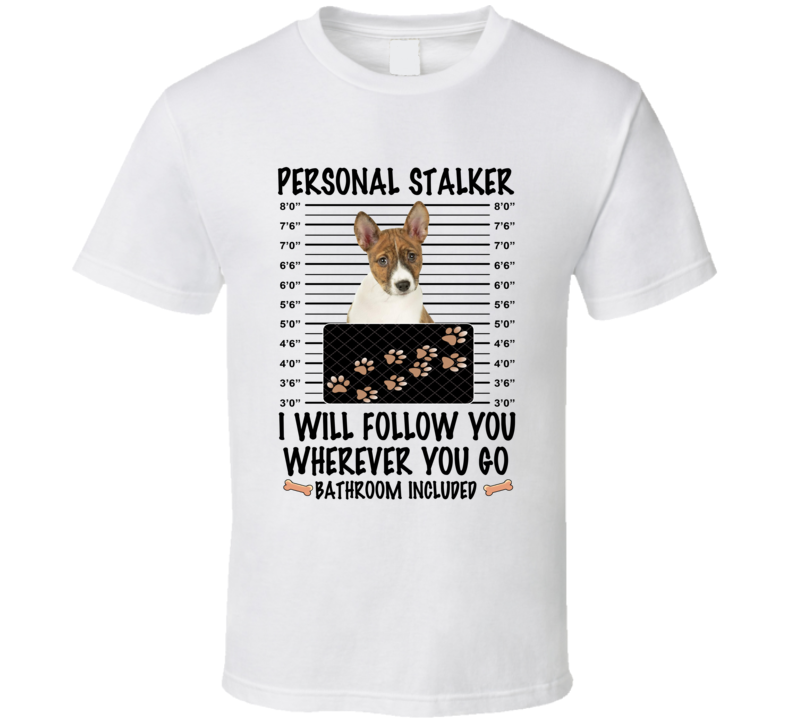 Basenji Personal Stalker I Will Follow You Funny Mugshot Dog Lover T Shirt