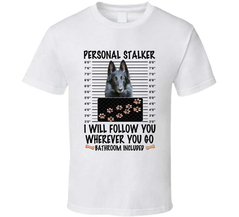Belgian Sheepdog Personal Stalker I Will Follow You Funny Mugshot Dog Lover T Shirt