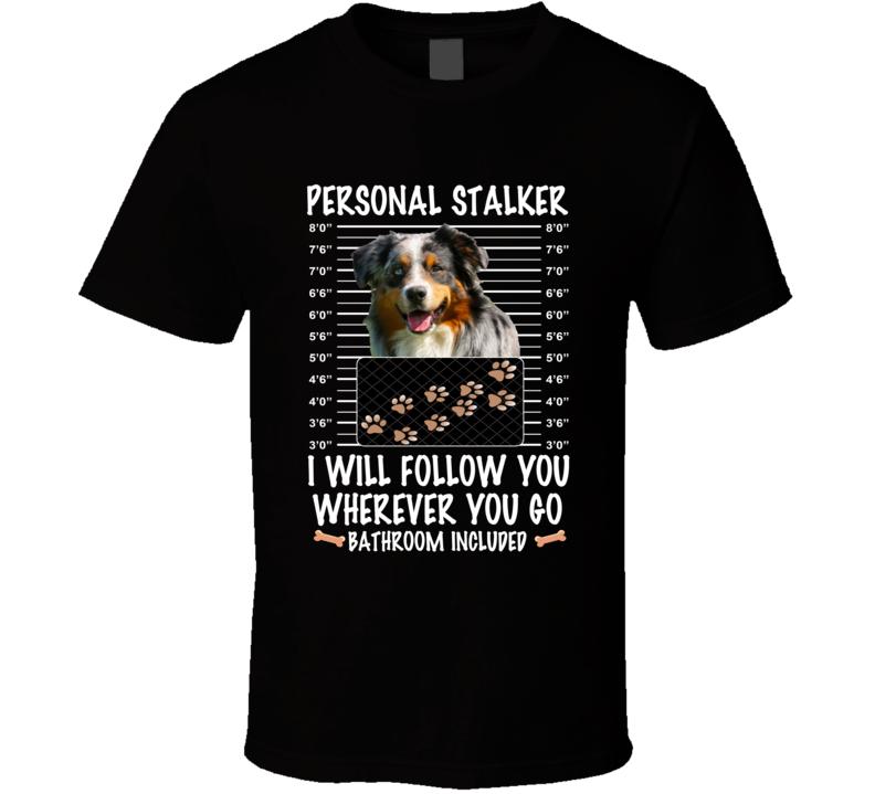 Australian Shepherd Personal Stalker I Will Follow You Funny Mugshot Dog Lovers T Shirt