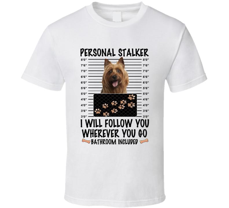 Australian Terrier Personal Stalker I Will Follow You Funny Mugshot Dog Lover T Shirt