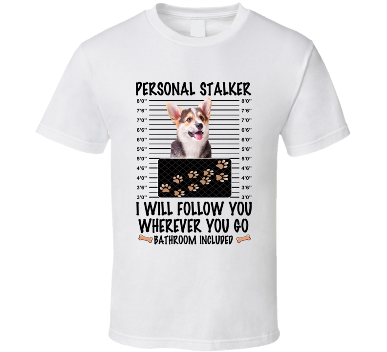 Cardigan Welsh Corgi Personal Stalker I Will Follow You Funny Mugshot Dog Lover T Shirt