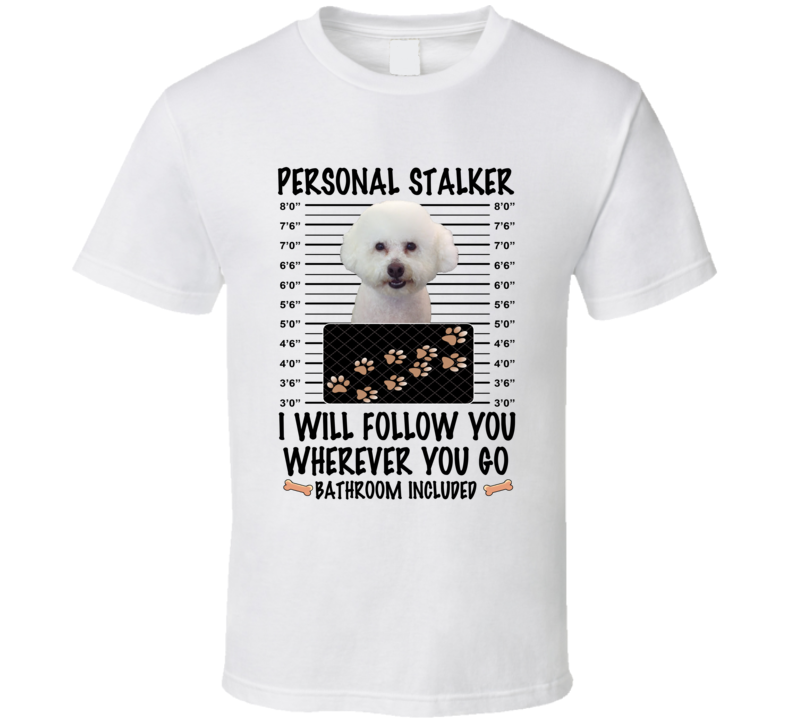 Bichon Frise Personal Stalker I Will Follow You Funny Mugshot Dog Lover T Shirt