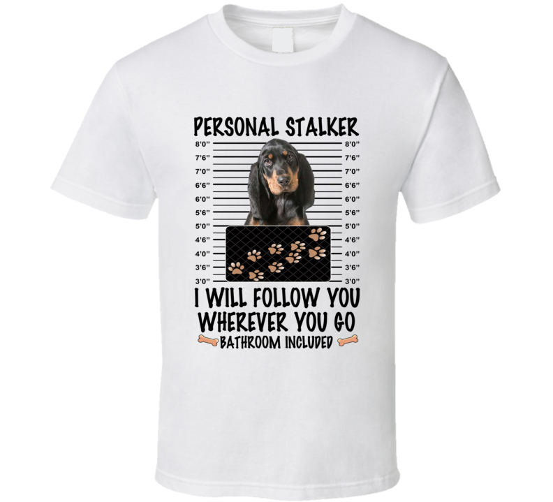 Black And Tan Coonhound Personal Stalker I Will Follow You Funny Mugshot Dog Lover T Shirt