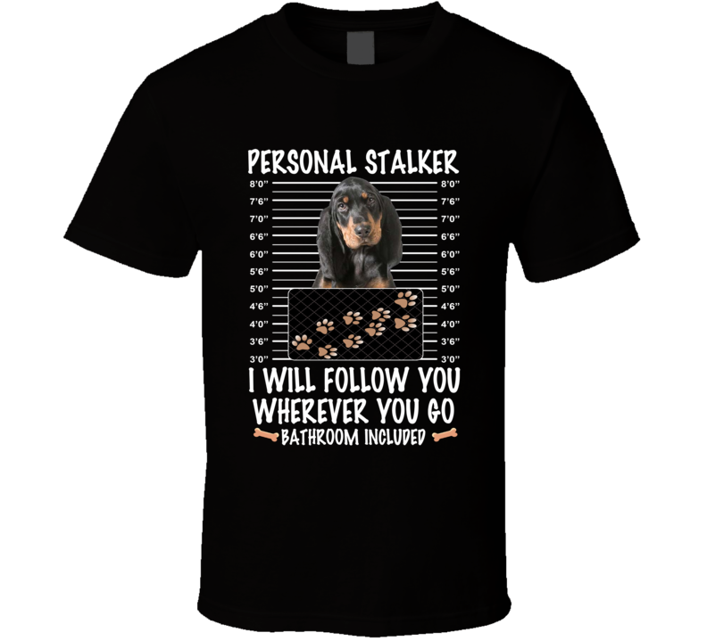 Black And Tan Coonhound Personal Stalker I Will Follow You Funny Mugshot Dog Lovers T Shirt