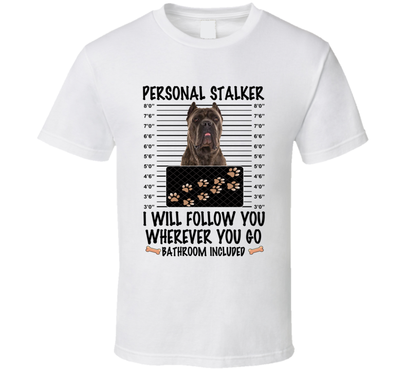 Cane Corso Personal Stalker I Will Follow You Funny Mugshot Dog Lover T Shirt