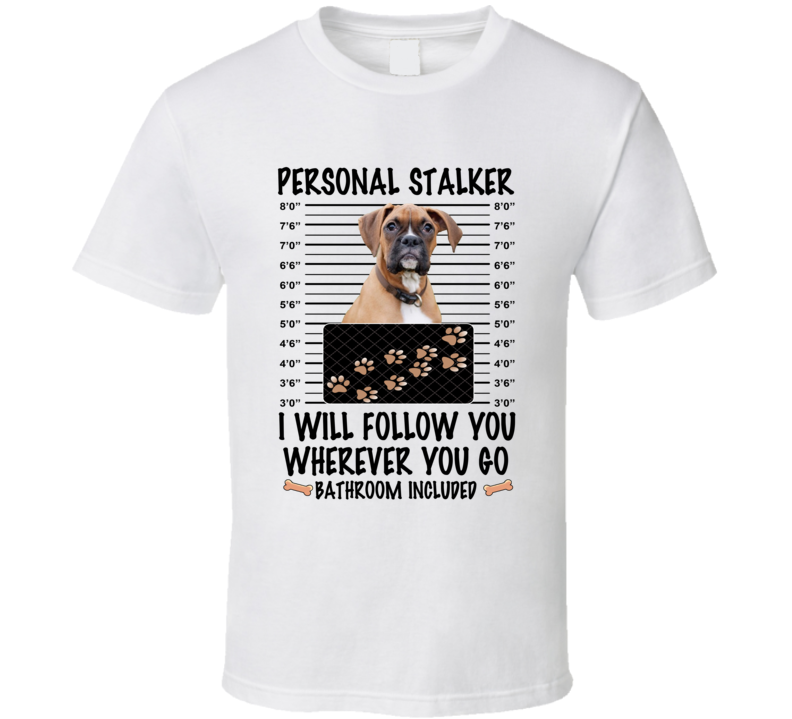Boxer Personal Stalker I Will Follow You Funny Mugshot Dog Lover T Shirt