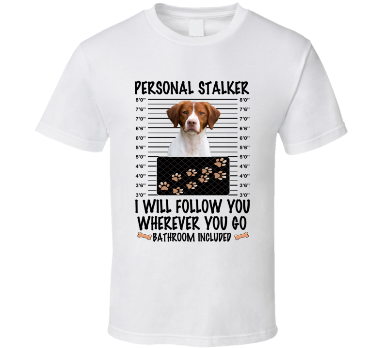 Brittany Personal Stalker I Will Follow You Funny Mugshot Dog Lover T Shirt