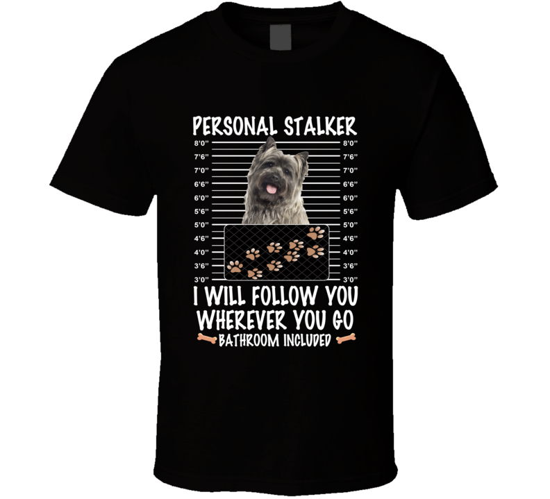 Cairn Terrier Personal Stalker I Will Follow You Funny Mugshot Dog Lovers T Shirt