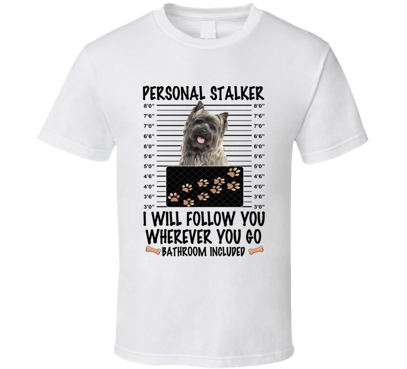 Cairn Terrier Personal Stalker I Will Follow You Funny Mugshot Dog Lover T Shirt