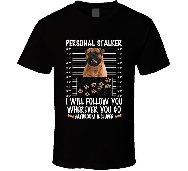 Bull Mastiff Personal Stalker I Will Follow You Funny Mugshot Dog Lovers T Shirt