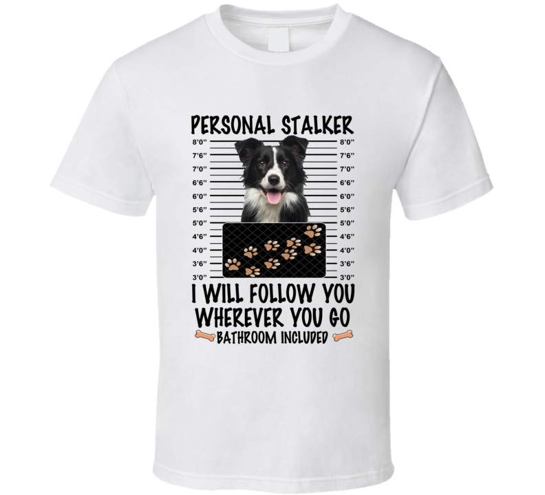 Border Collie Personal Stalker I Will Follow You Funny Mugshot Dog Lover T Shirt