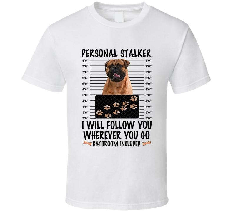 Bull Mastiff Personal Stalker I Will Follow You Funny Mugshot Dog Lover T Shirt