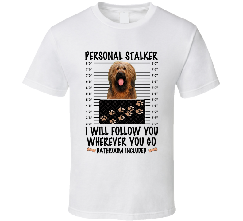 Briard Personal Stalker I Will Follow You Funny Mugshot Dog Lover T Shirt