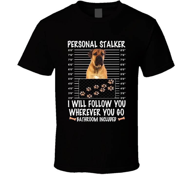 Boerboel Personal Stalker I Will Follow You Funny Mugshot Dog Lovers T Shirt
