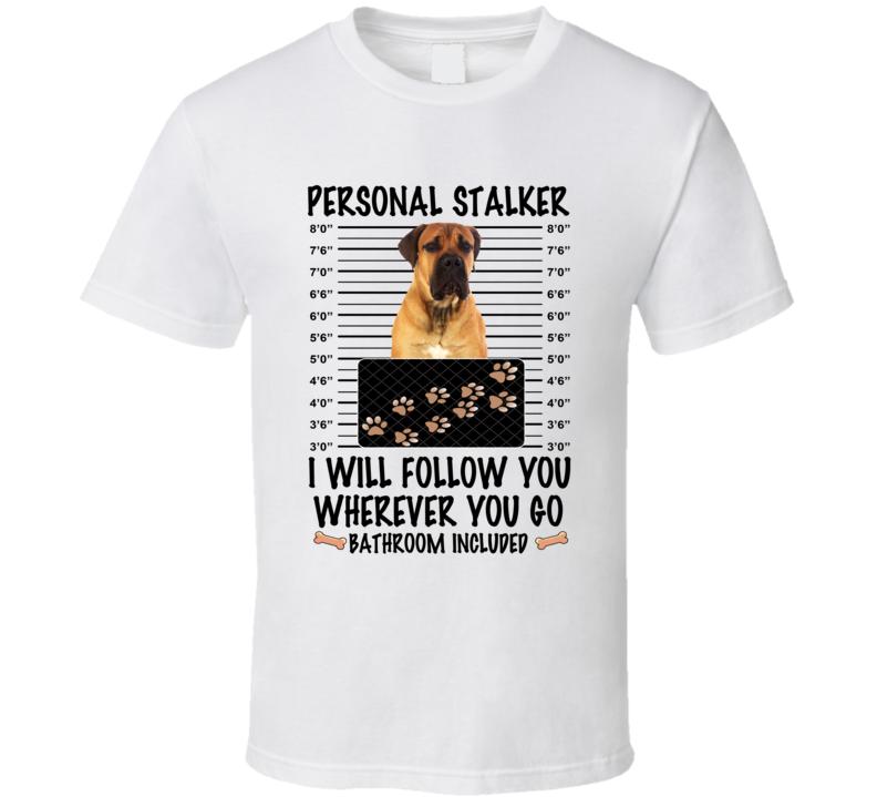 Boerboel Personal Stalker I Will Follow You Funny Mugshot Dog Lover T Shirt