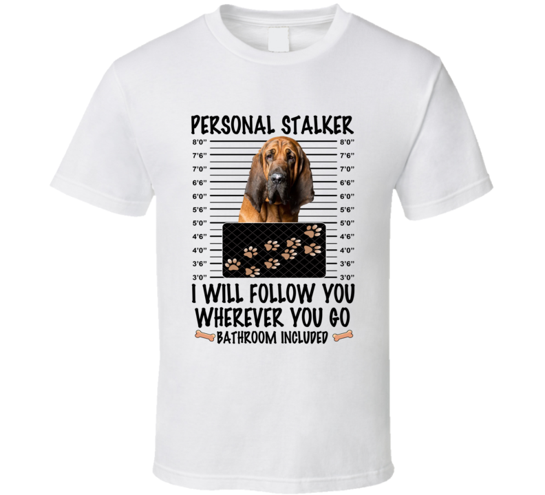 Bloodhound Personal Stalker I Will Follow You Funny Mugshot Dog Lover T Shirt