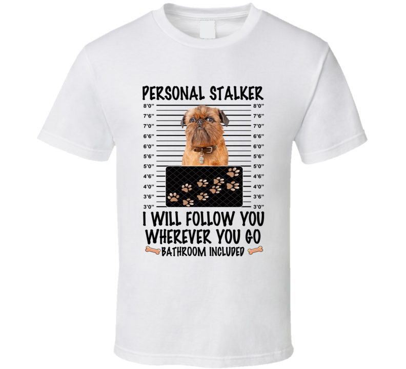 Brussels Griffon Personal Stalker I Will Follow You Funny Mugshot Dog Lover T Shirt
