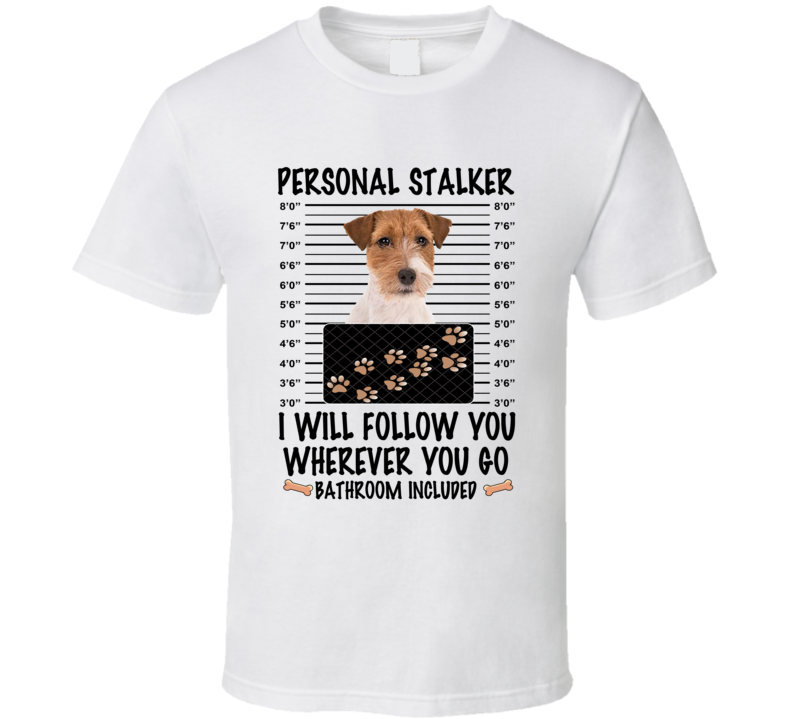 Russell Terrier Personal Stalker I Will Follow You Funny Mugshot Dog Lover T Shirt