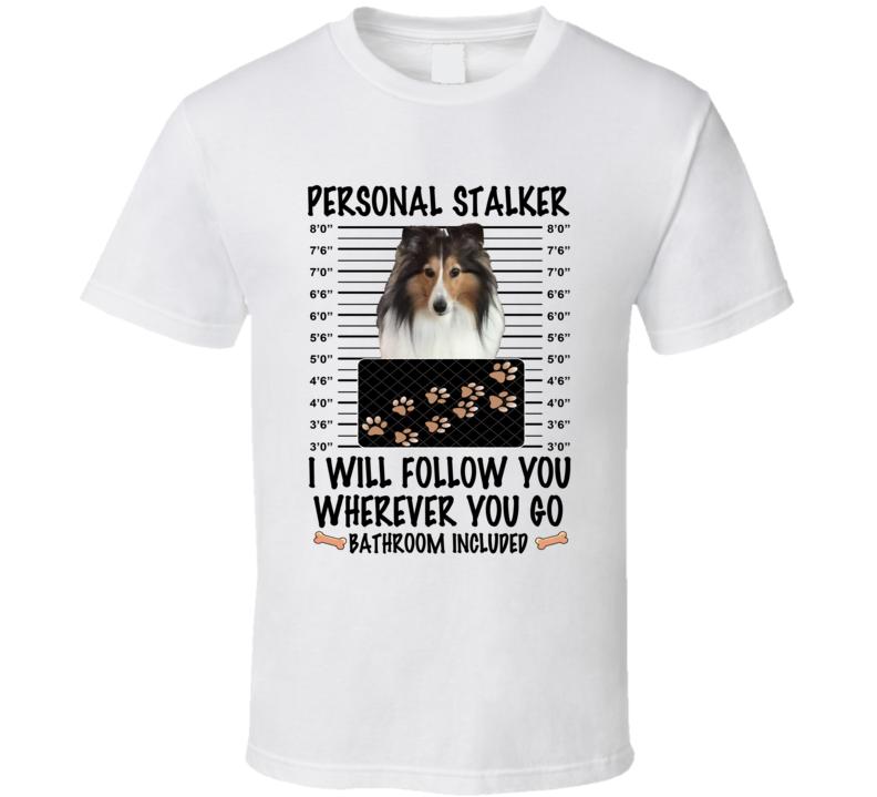 Shetland Sheepdog Personal Stalker I Will Follow You Funny Mugshot Dog Lover T Shirt