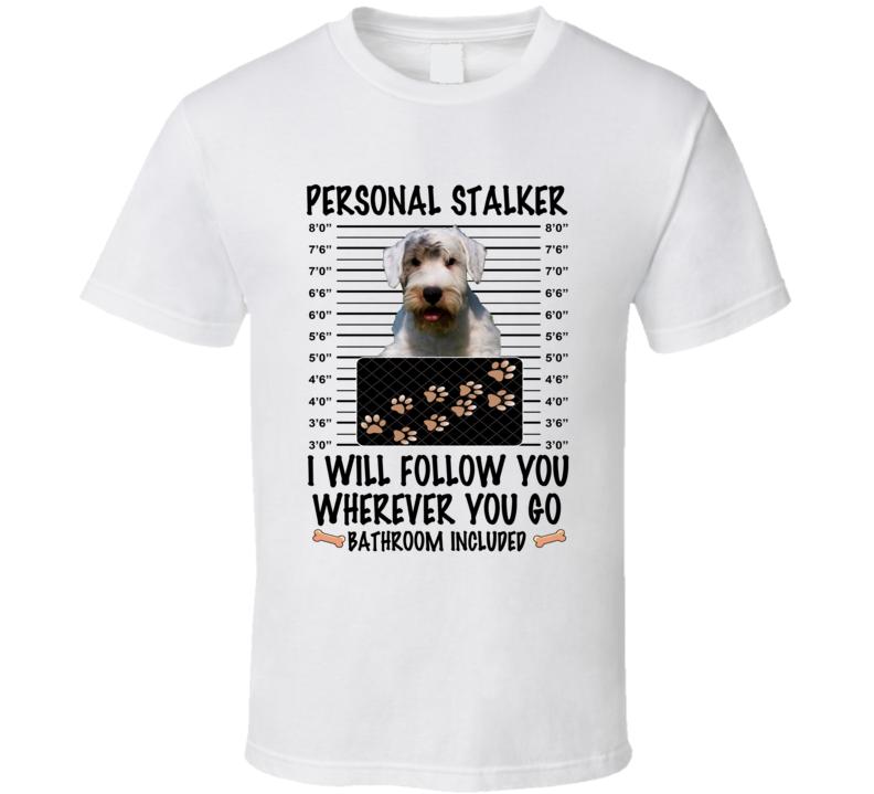 Sealyham Terrier Personal Stalker I Will Follow You Funny Mugshot Dog Lover T Shirt