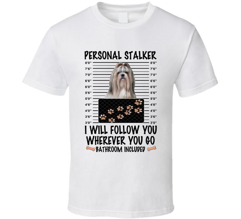 Shih Tzu Personal Stalker I Will Follow You Funny Mugshot Dog Lover T Shirt