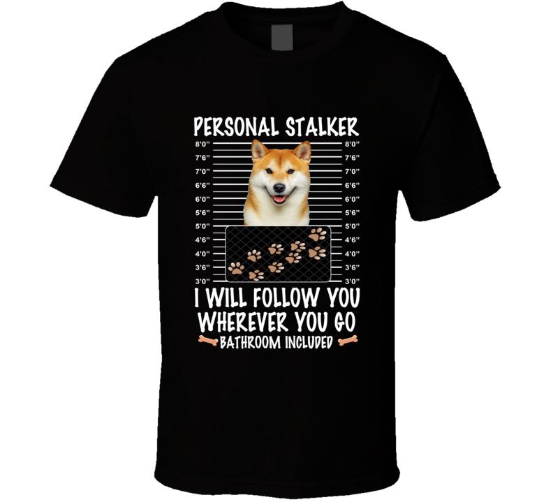 Shiba Inu Personal Stalker I Will Follow You Funny Mugshot Dog Lovers T Shirt