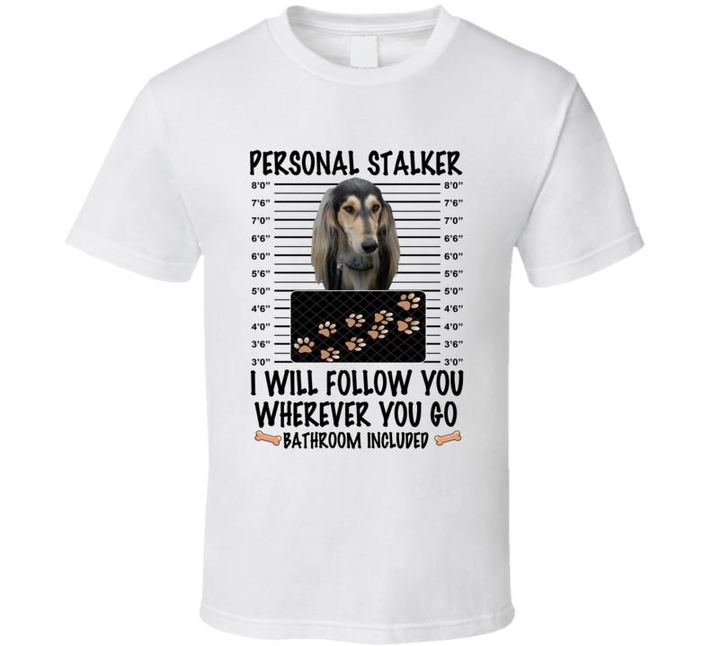 Saluki Personal Stalker I Will Follow You Funny Mugshot Dog Lover T Shirt