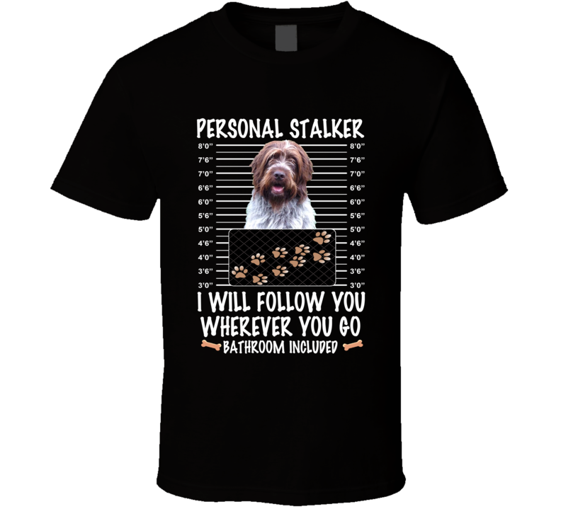 Wirehaired Pointing Griffon Personal Stalker I Will Follow You Funny Mugshot Dog Lovers T Shirt