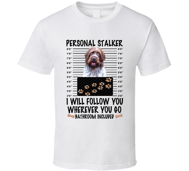Wirehaired Pointing Griffon Personal Stalker I Will Follow You Funny Mugshot Dog Lover T Shirt